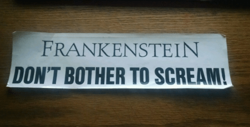 Frankenstein Don't Bother to Scream